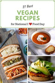 21 best vegan recipes for national I love food day! Sweet or savory. Soups, sandwiches, grilled food, dessert, and more easy recipes for vegetarians and omnivores alike