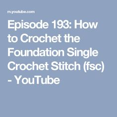 Episode 193: How to Crochet the Foundation Single Crochet Stitch (fsc) - YouTube