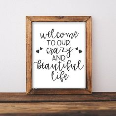 home decor quotes Printable Wall Art Welcome to our crazy beautiful life printables DIY home entryway decor rustic farmhouse gallery living room printable art by GracieLouPrintables Diy Rustic Decor, Rustic Farmhouse Decor, Diy Home Decor, Rustic Design, Modern Farmhouse, Farmhouse Signs, Rustic Wood, Rustic Bench, Rustic Cottage
