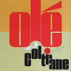 Olé by John Coltrane, my all time favorite LP jazz album and its spectacular cover design by Jagel-Slutzky Atlantic Records 1373 Lp Cover, Vinyl Cover, Cover Art, Jazz Music, Music Music, Live Music, Vinyl Lp, Vinyl Records, Rare Records
