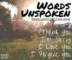 Words Unspoken: Thank You, I'm Sorry, I Love You, I Forgive You.