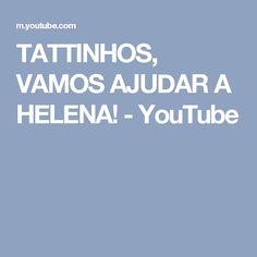 TATTINHOS, VAMOS AJUDAR A HELENA! - YouTube