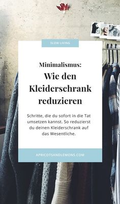 Minimalismus: Wie den Kleiderschrank reduzieren – Apricots & Lemons Minimalism: how to reduce the wardrobe Capsule Wardrobe Essentials, Latest Winter Fashion, Happy Minds, Embroidered Clothes, Slow Living, Fashion Beauty, Womens Fashion, Good To Know, Blog