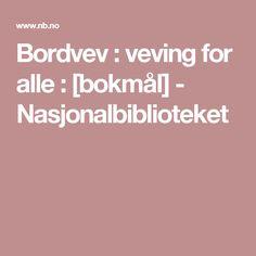 Bordvev : veving for alle : [bokmål] - Nasjonalbiblioteket Fikk dessverre ikke lagret bilde av forsiden. Instruktiv og god bok for oss med bordvev. Ligger digitalt på Nasjonalbiblioteket.