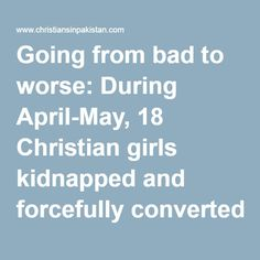 Going from bad to worse: During April-May, 18 Christian girls kidnapped and forcefully converted in Punjab