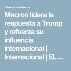 Macron lidera la respuesta a Trump y refuerza su influencia internacional   Internacional   EL PAÍS