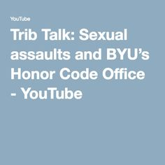 Trib Talk: Sexual assaults and BYU's Honor Code Office Honor Code, Social Justice, Coding, Student, Youtube, College Students, Youtubers, Youtube Movies