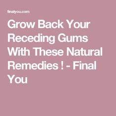 Grow Back Your Receding Gums With These Natural Remedies ! - Final You