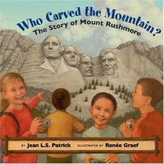 Who Carved the Mountain? The Story of Mount Rushmore