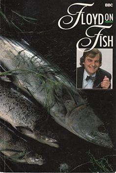 Floyd on Fish by Keith Floyd…