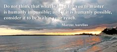 Do not think that what is hard for you to master is humanly impossible; and if it is humanly possible, consider it to be within your reach. Marcus Aurelius Quotes, Archetypes, Roman Empire, Carpe Diem, Famous Quotes, Beautiful Words, Philosophy, Wisdom, Motivation