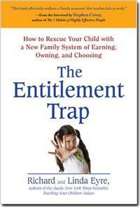 The Entitlement Trap - How to rescue your child with a new family system of earning, owning and choosing.