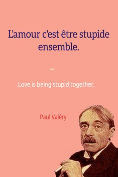 L'amour c'est être stupide ensemble. Love is being stupid together. ― Paul Valéry. Follow Talk in French on Pinterest for more #French #Quotes from famous icons.