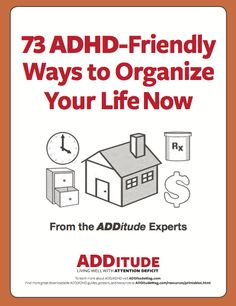 73 ADHD-Friendly Ways to Organize Your Life Now. Well, not now.  I'm in the middle of 8 things.  Later I'll look.