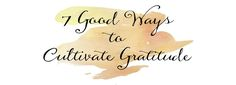 7 Good Ways to Cultivate Gratitude