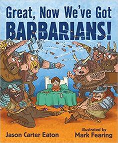 Great, Now We've Got Barbarians!: Jason Carter Eaton, Mark Fearing: 9780763668273: Amazon.com: Books
