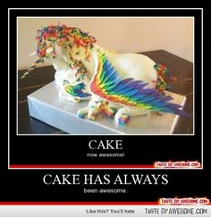 CAKE HAS ALWAYS BEEN AWESOME.....