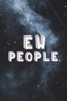 Ew people wallpaper from Teenager Wallpaper app ;)
