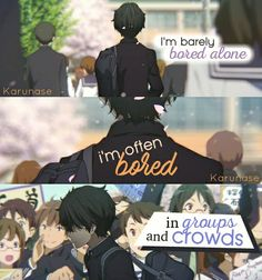 """""""I'm barely bored alone, I'm often bored in groups and crowds.."""" - #Anime : Hyouka -edit by Karunase Source: karunase.tumblr.com"""