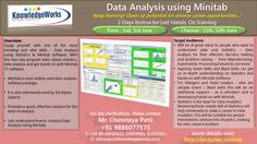 Data Analysis using Minitab Workshop Pune: 2nd, 3rd June Chennai: 11th, 12th June WebURL : www.bit.ly/kw_schedules Contact : Chinmaya S Patil ( 9886077575 )