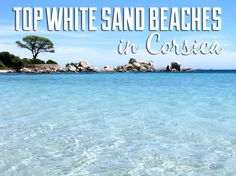 White sand beaches are plentiful on Corsica, but you need to know where to find them! Enjoy the beautiful white sand you came to Corsica for!