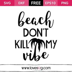 Beach dont kill my vibe - Quotes T Shirt - Ideas of Quotes T Shirt - FREE SVG CUT FILE for Cricut Silhouette and more Beach don't kill my vibe Silhouette Cameo Projects, Silhouette Design, Beach Silhouette, Silhouette Images, Silhouette Files, Cricut Vinyl, Svg Files For Cricut, Cricut Monogram, Dont Kill My Vibe