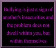 Inspirational Quotes Against Bullying | Quotes About Bullying|Stop The Bullying|Anti Bullying|Bullies|Cyber ...