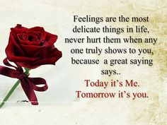 Feelings are the most delicate things in life