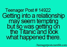 hahahahaha STUPID getting into a relationship is to much work anyway lol