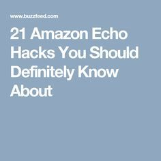 21 Amazon Echo Hacks You Should Definitely Know About