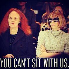 You can't sit with us. Grace Coddington + Anna Wintour - best fashion friends.
