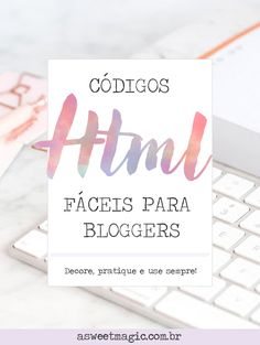 Códigos HTML fáceis para Blogueiros - Sweet Magic Inbound Marketing, Marketing Digital, Internet Marketing, Sweet Magic, Web E, E Design, Entrepreneurship, Ecommerce, Place Card Holders
