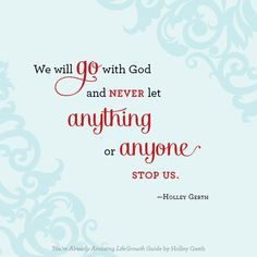 We will go with God and never let anything or anyone stop us. #alreadyamazing
