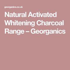 Natural Activated Whitening Charcoal Range – Georganics