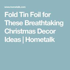 Fold Tin Foil for These Breathtaking Christmas Decor Ideas | Hometalk
