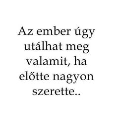 Image about quotes in magyar♥ by erika on We Heart It Sad Quotes, Famous Quotes, Motivational Quotes, Life Quotes, Inspirational Quotes, Dont Break My Heart, Stupid Love, Quotes About Everything, Sad Life
