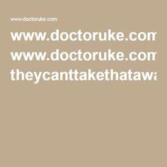 www.doctoruke.com theycanttakethataway.pdf