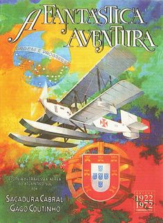 The first aerial crossing of the South Atlantic was made by the Portuguese naval aviators Gago Coutinho and Sacadura Cabral in to mark the centennial of Brazil's independence. Portuguese Empire, Portuguese Language, Ericeira Portugal, History Of Portugal, King Of Swords, Naval Aviator, Posters Vintage, Tourism Poster, Tall Ships