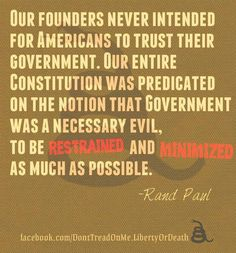 The intent of our founders was to never fully trust govt