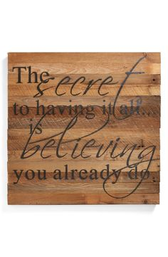 The secret to having it all...is believing you already do.