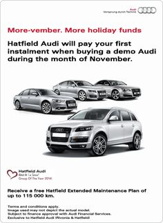 Hatfield Audi will pay your first instalment when you purchase an Audi Demo model during the month of November. Free extended maintenance plan of up to R115 000.