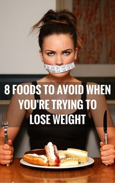 8 foods to avoid when you're trying to lose weight.