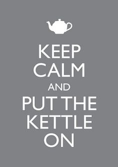 Old Brit ways: keep calm and put the kettle on....