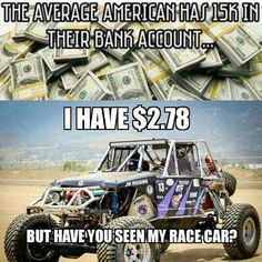 The average American has 15k in their bank account. I have $2.78, but have you seen my race car?! - gearhead meme