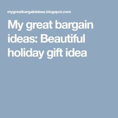 My great bargain ideas: Beautiful holiday gift idea