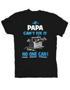 If Papa Can't Fix It No One Can T-shirt. 100% Cotton Pre-shrunk T-shirt