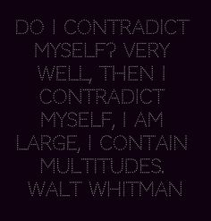 Walt Whitman... I contain multitudes