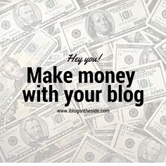 Hey you! Learn how to make money with your blog.