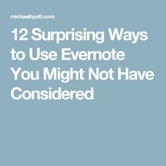 12 Surprising Ways to Use Evernote You Might Not Have Considered