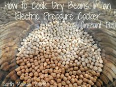 How To Cook Dry Beans In An Electric Pressure Cooker (Instant Pot)Earth Mama's World   Earth Mama's World